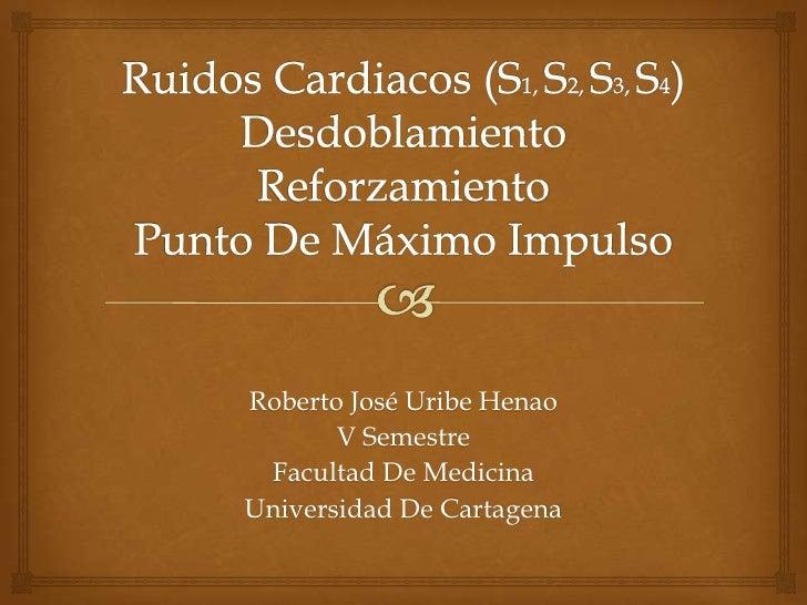 Roberto José Uribe Henao       V Semestre Facultad De MedicinaUniversidad De Cartagena