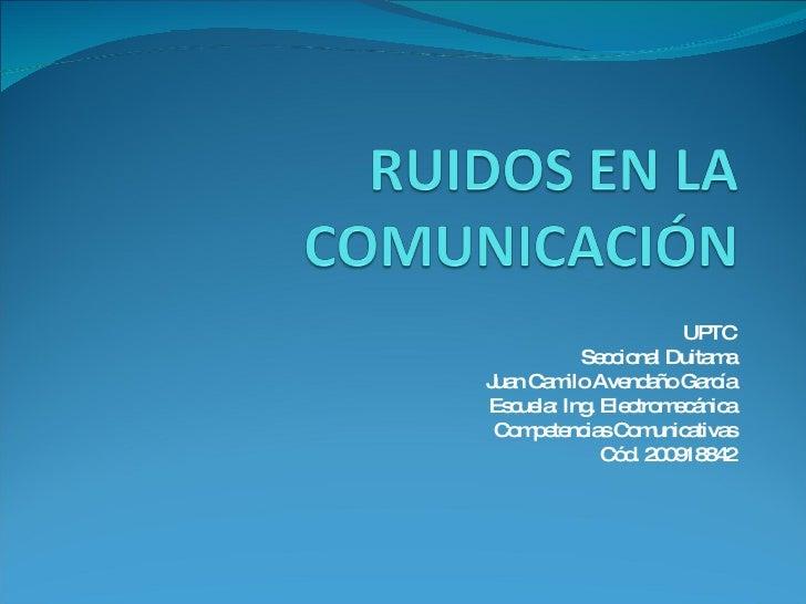 UPTC Seccional Duitama Juan Camilo Avendaño García Escuela: Ing. Electromecánica Competencias Comunicativas Cód. 200918842