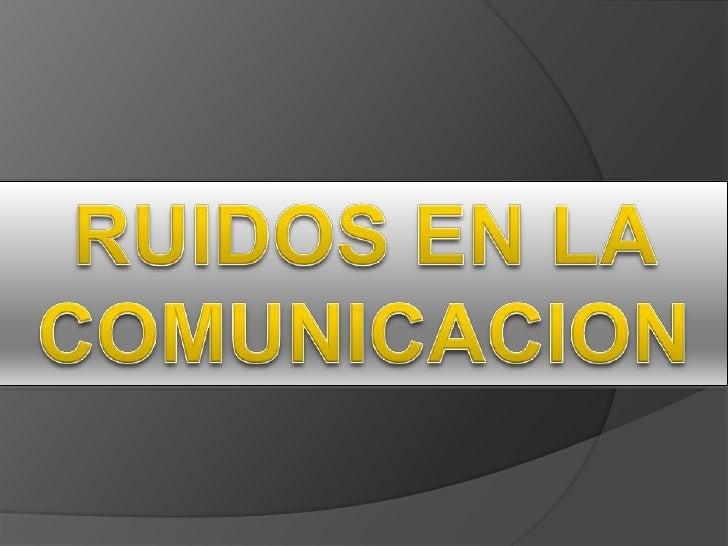 CONTENIDO   Definición ruidos en la comunicación   Ejemplo  Conclusión