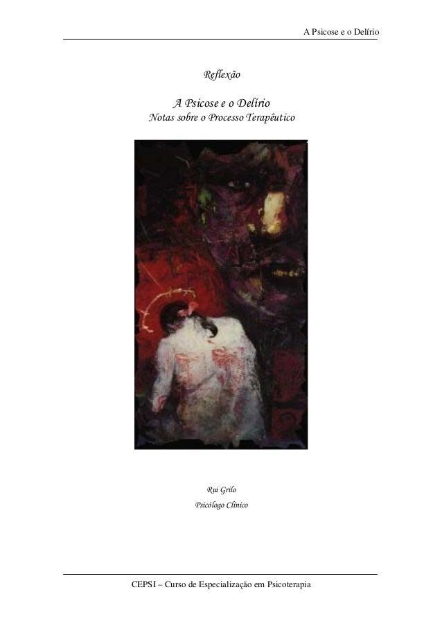 A Psicose e o Delírio                  Reflexão          A Psicose e o Delírio    Notas sobre o Processo Terapêutico      ...