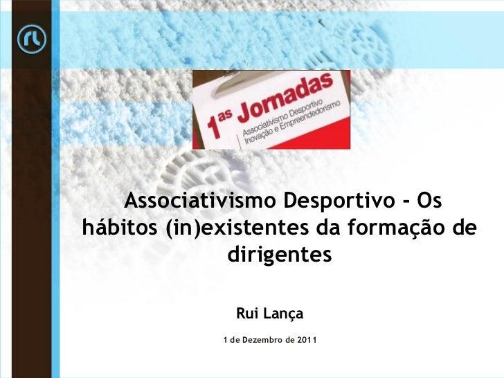 Associativismo Desportivo - Oshábitos (in)existentes da formação de              dirigentes               Rui Lança       ...
