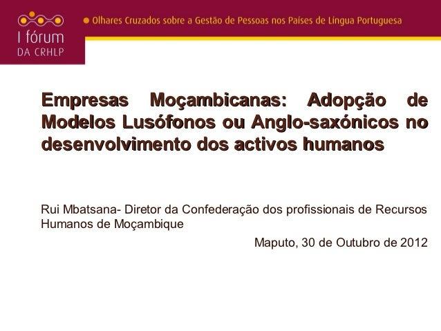 Empresas Moçambicanas: Adopção deModelos Lusófonos ou Anglo-saxónicos nodesenvolvimento dos activos humanosRui Mbatsana- D...