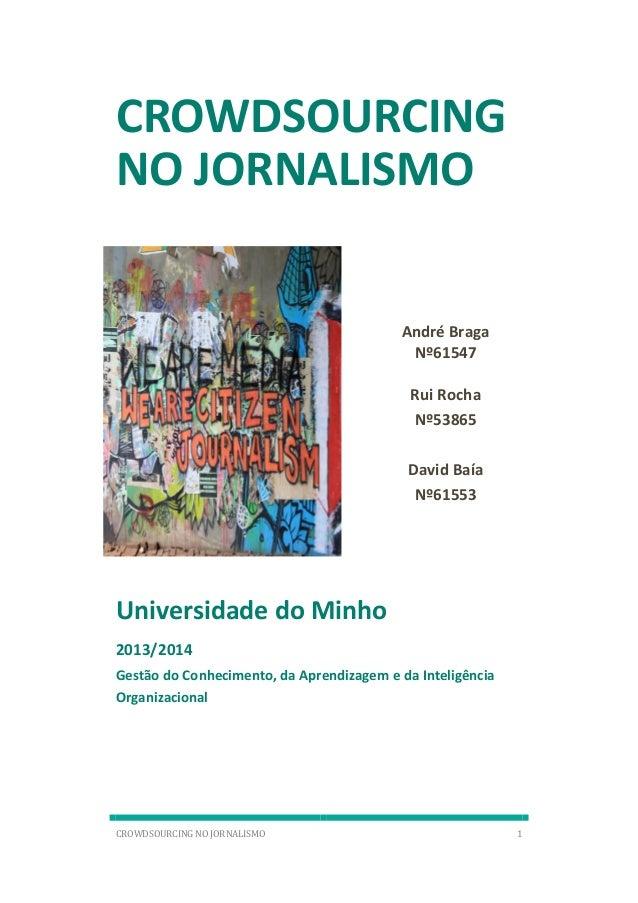 CROWDSOURCING NO JORNALISMO 1  CROWDSOURCING NO JORNALISMO  Universidade do Minho  2013/2014  Gestão do Conhecimento, da A...