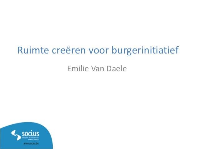 Ruimte creëren voor burgerinitiatief Emilie Van Daele