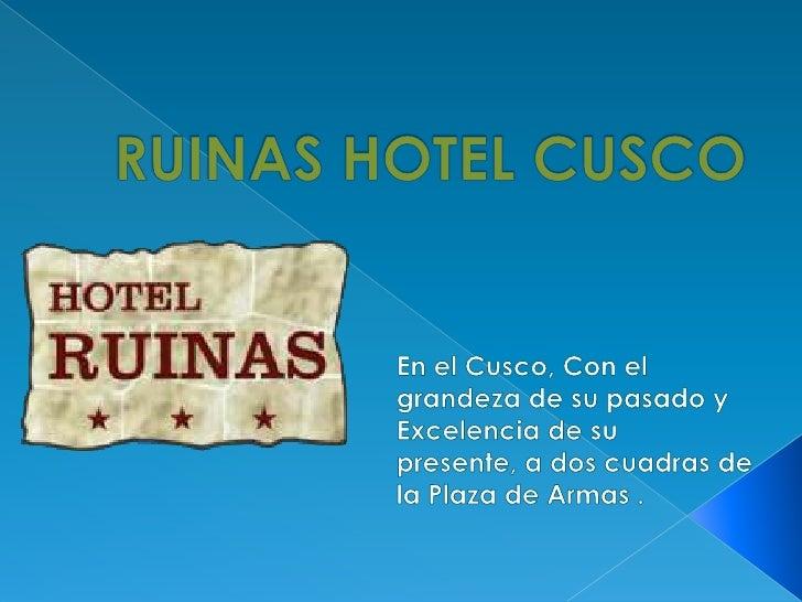 RUINAS HOTEL CUSCO <br />En el Cusco, Con el  grandeza de su pasado y Excelencia de su presente, a dos cuadras de la Plaza...