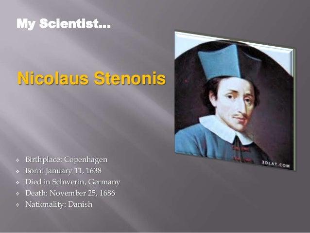 Nicolaus Stenonis  Birthplace: Copenhagen  Born: January 11, 1638  Died in Schwerin, Germany  Death: November 25, 1686...