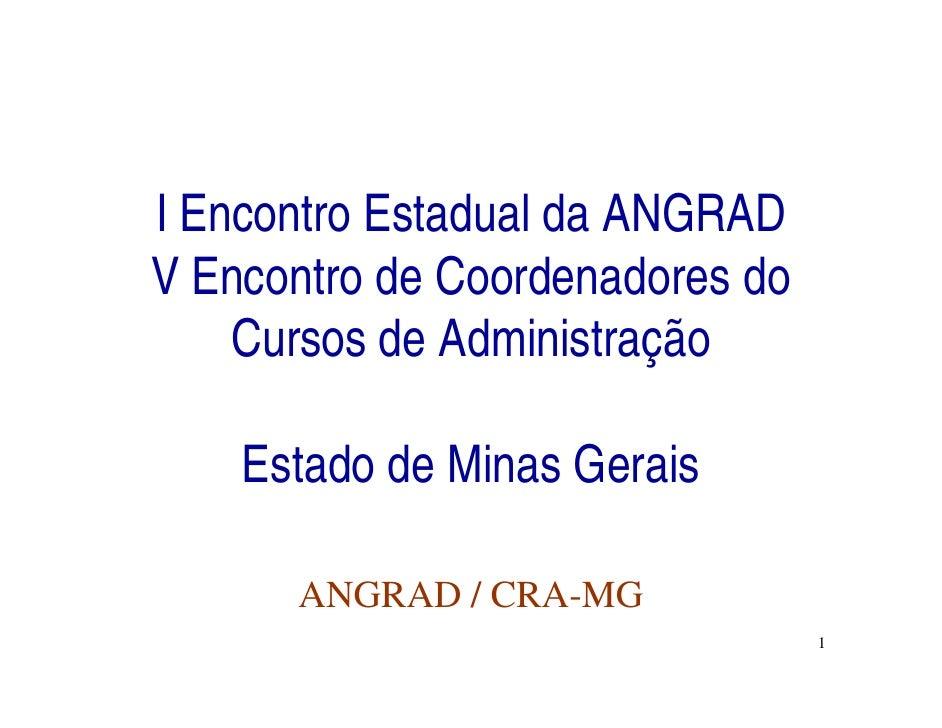 I Encontro Estadual da ANGRAD V Encontro de Coordenadores do     Cursos de Administração      Estado de Minas Gerais      ...