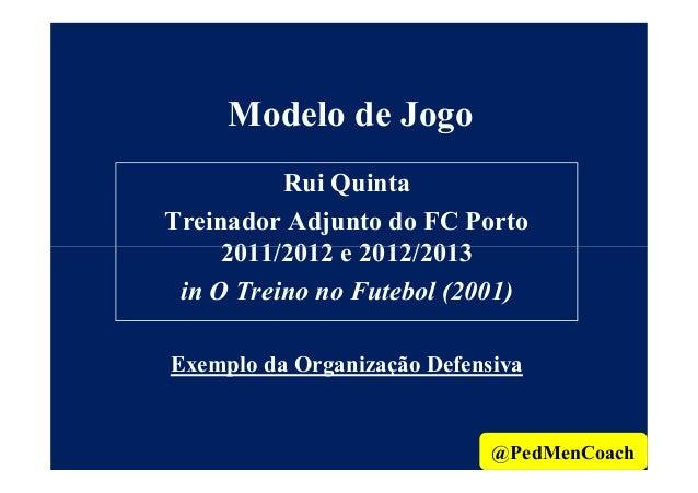 Modelo de JogoRui QuintaTreinador Adjunto do FC Porto2011/2012 e 2012/20132011/2012 e 2012/2013in O Treino no Futebol (200...