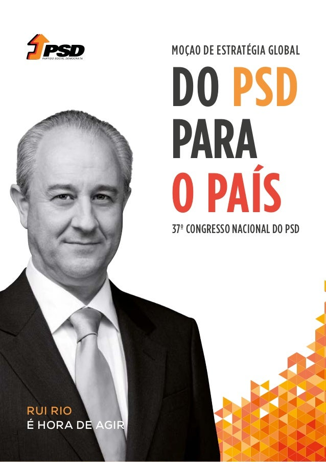01 DO PSD PARA O PAÍS RUI RIO É HORA DE AGIR 37º CONGRESSO NACIONAL DO PSD MOÇAO DE ESTRATÉGIA GLOBAL