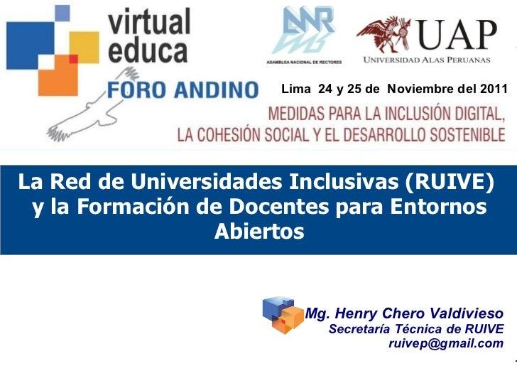 Mg. Henry Chero Valdivieso Secretaría Técnica de RUIVE [email_address] Lima  24 y 25 de  Noviembre del 2011 La Red de Univ...