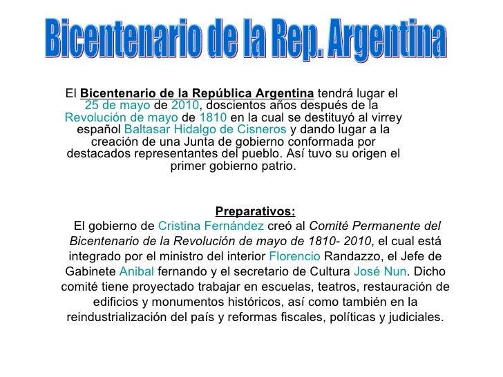 El  Bicentenario de la República Argentina  tendrá lugar el  25 de mayo  de  2010 , doscientos años después de la  Revoluc...
