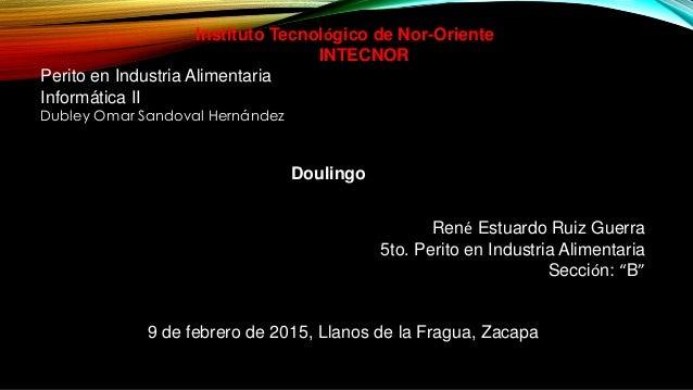Instituto Tecnológico de Nor-Oriente INTECNOR Perito en Industria Alimentaria Informática II Dubley Omar Sandoval Hernánde...