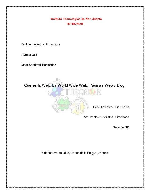 Instituto Tecnológico de Nor-Oriente INTECNOR Perito en Industria Alimentaria Informatica II Omar Sandoval Hernández Que e...