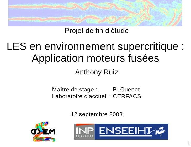 Projet de fin d'étude  LES en environnement supercritique :     Application moteurs fusées                  Anthony Ruiz  ...