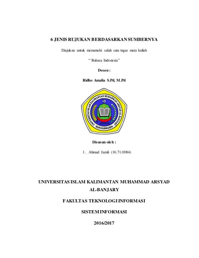 """6 JENIS RUJUKAN BERDASARKAN SUMBERNYA Diajukan untuk memenuhi salah satu tugas mata kuliah """" Bahasa Indonesia"""" Dosen: Ridh..."""