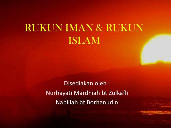 RUKUN IMAN & RUKUN ISLAM<br />Disediakanoleh : <br />NurhayatiMardhiahbtZulkafli<br />NabiilahbtBorhanudin<br />