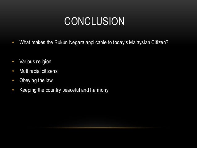 third principle of rukun negara According to bernama, there were claims made in the 1980s that the country's three major ethnic groups came from other parts of the world and no community had the right to insist.