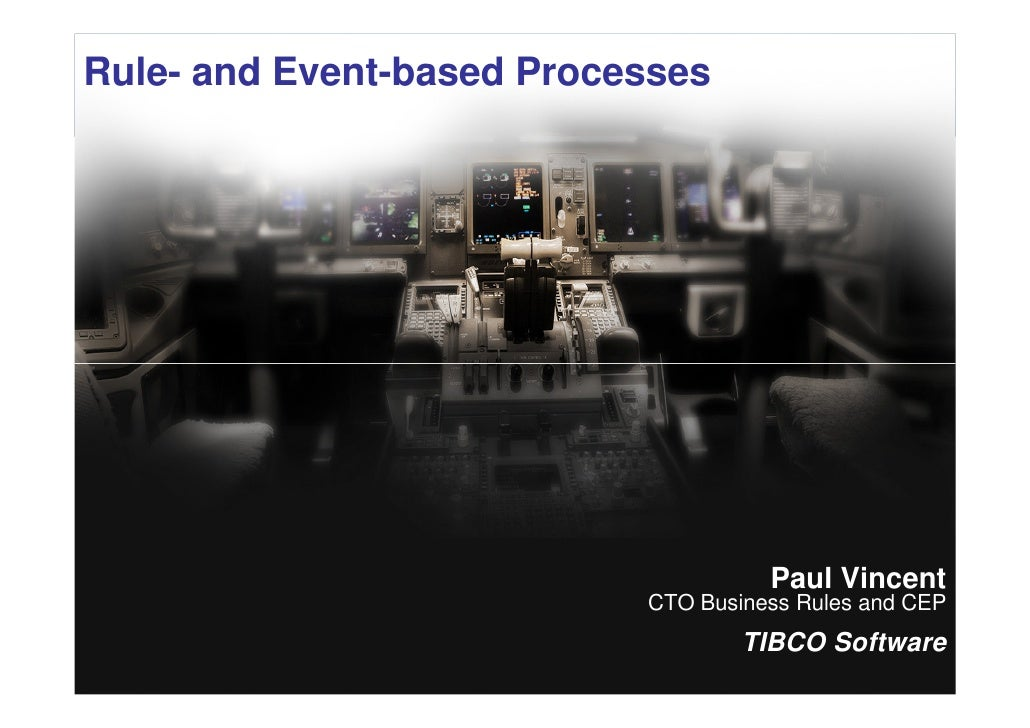 Rule- and Event-based Processes                                            Paul Vincent                              CTO B...