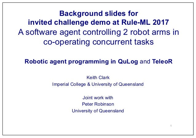Background slides for invited challenge demo at Rule-ML 2017 A software agent controlling 2 robot arms in co-operating con...
