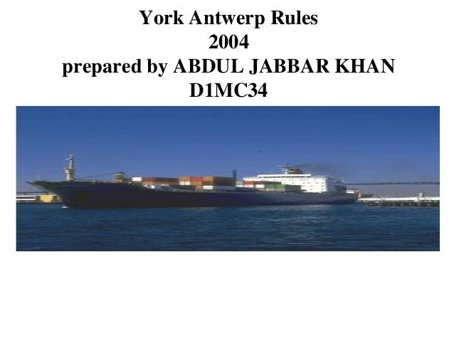 York Antwerp Rules 2004 prepared by ABDUL JABBAR KHAN D1MC34