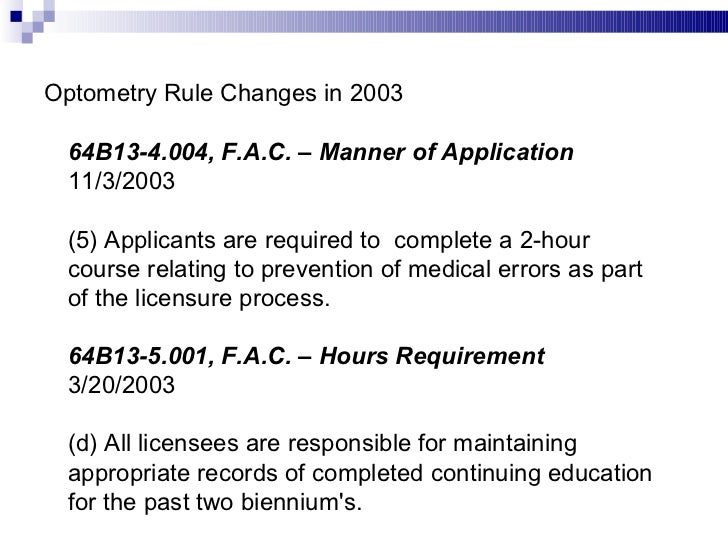 Optometry Rule Changes in 2003 64B13-4.004, F.A.C. – Manner of Application   11/3/2003 (5) Applicants are required to  com...