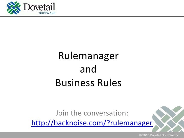 RulemanagerandBusiness Rules<br />Join the conversation:http://backnoise.com/?rulemanager<br />