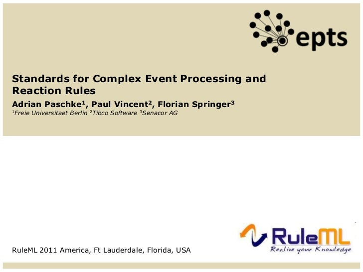 Standards for Complex Event Processing andReaction RulesAdrian Paschke1, Paul Vincent2, Florian Springer31Freie   Universi...