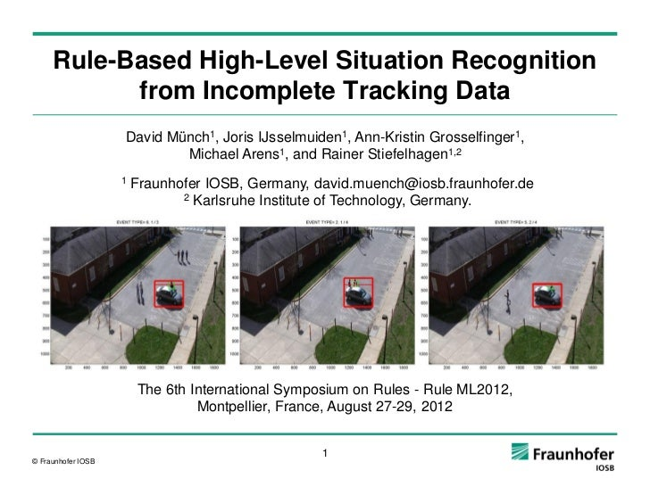 Rule-Based High-Level Situation Recognition           from Incomplete Tracking Data                    David Münch1, Joris...