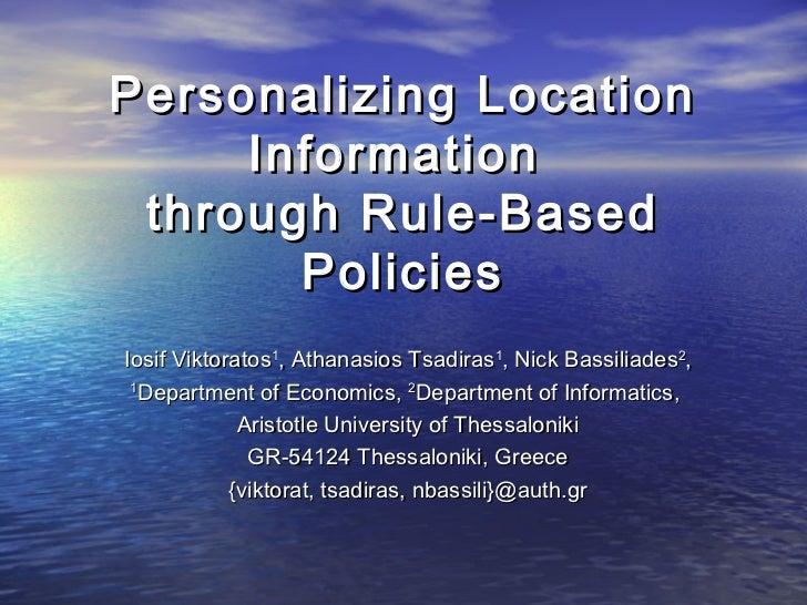 Personalizing Location     Information through Rule-Based       PoliciesIosif Viktoratos1, Athanasios Tsadiras1, Nick Bass...