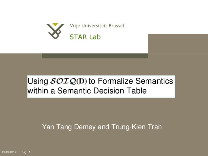 Using           to Formalize Semantics                 within a Semantic Decision Table                      Yan Tang Deme...