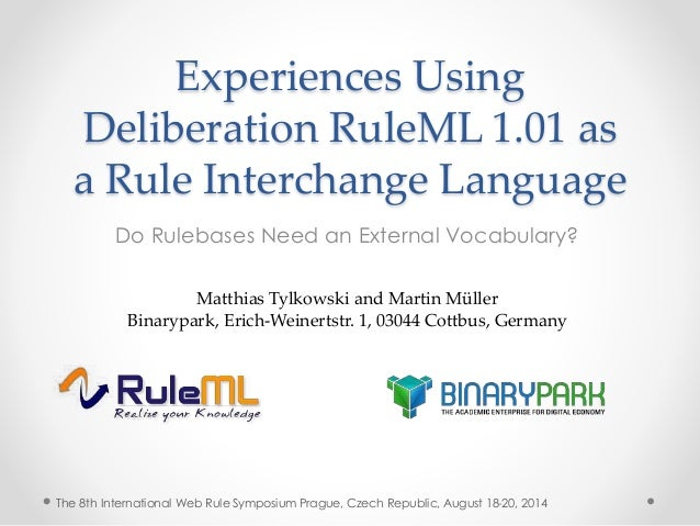 Experiences Using  Deliberation RuleML 1.01 as  a Rule Interchange Language  Do Rulebases Need an External Vocabulary?  Ma...
