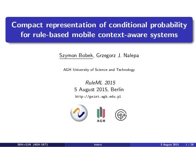 ual-logo Compact representation of conditional probability for rule-based mobile context-aware systems Szymon Bobek, Grzeg...