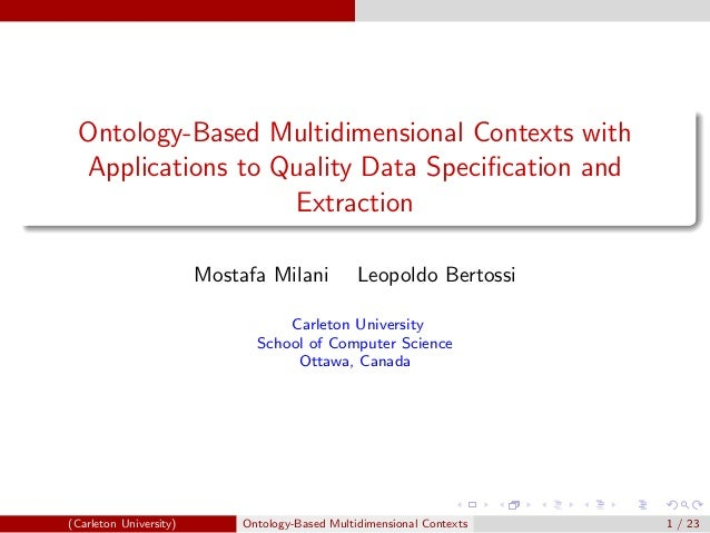 Ontology-Based Multidimensional Contexts with Applications to Quality Data Specification and Extraction Mostafa Milani Leop...