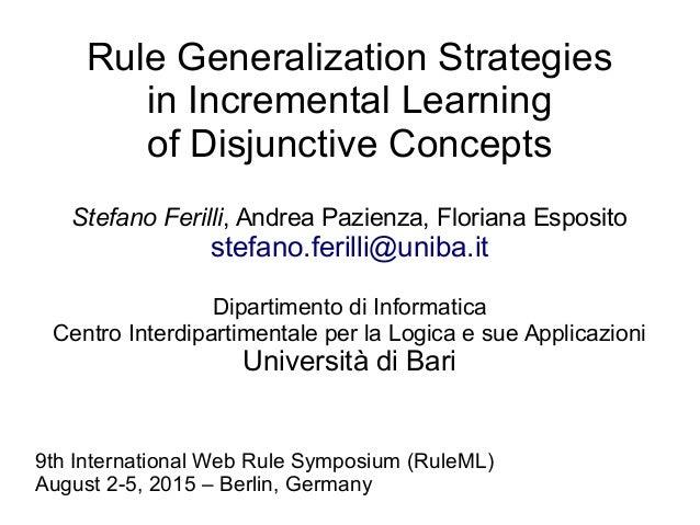Rule Generalization Strategies in Incremental Learning of Disjunctive Concepts Stefano Ferilli, Andrea Pazienza, Floriana ...