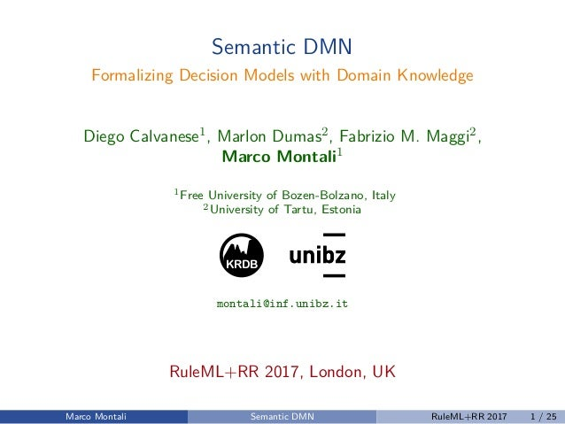 Semantic DMN Formalizing Decision Models with Domain Knowledge Diego Calvanese1, Marlon Dumas2, Fabrizio M. Maggi2, Marco ...