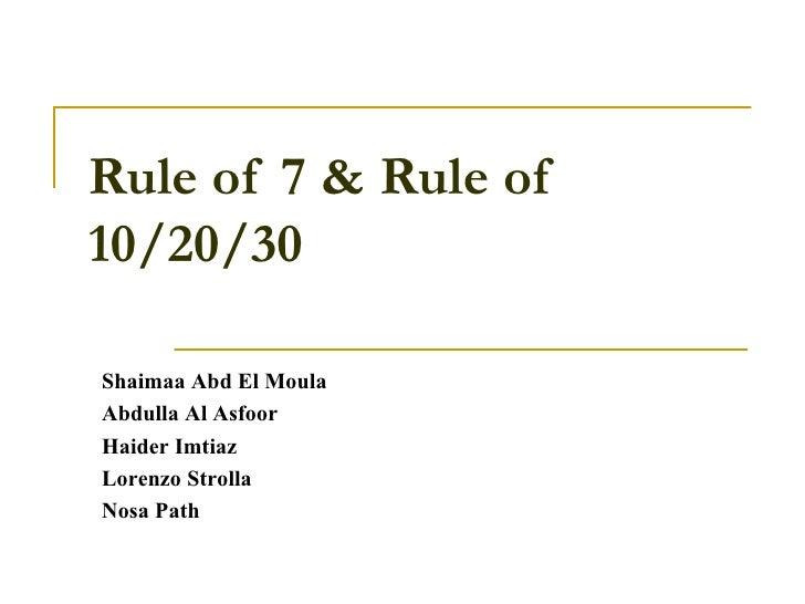 Rule of 7 & Rule of 10/20/30 Shaimaa Abd El Moula Abdulla Al Asfoor Haider Imtiaz Lorenzo Strolla Nosa Path