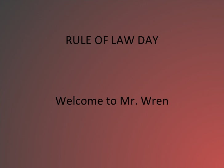 RULE OF LAW DAY Welcome to Mr. Wren