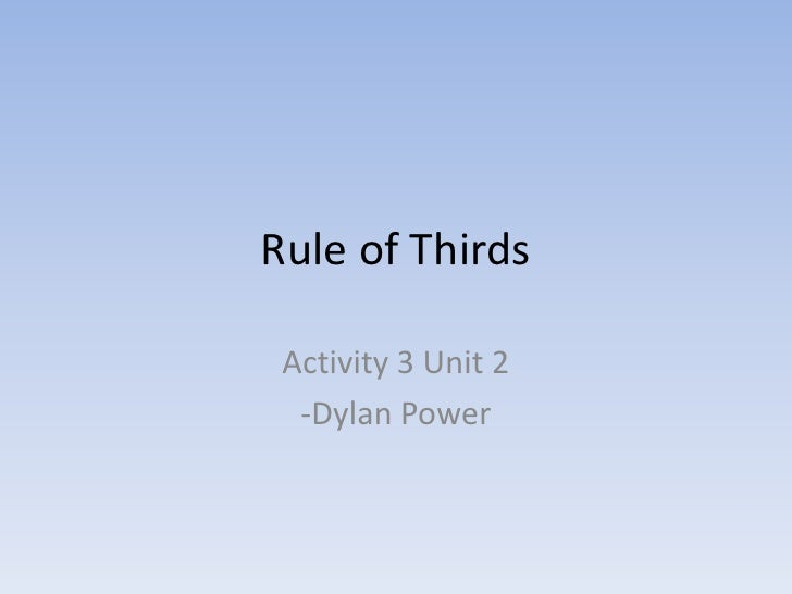 Rule of Thirds<br />Activity 3 Unit 2<br />-Dylan Power<br />