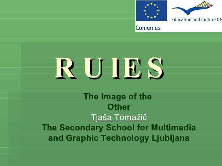 RUlES The Image of the  Other Tjaša Tomažič The Secondary School for Multimedia and Graphic Technology Ljubljana