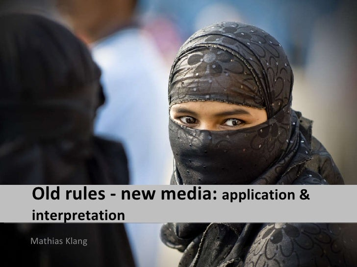 Old rules - new media:  application & interpretation <ul><li>Mathias Klang </li></ul>