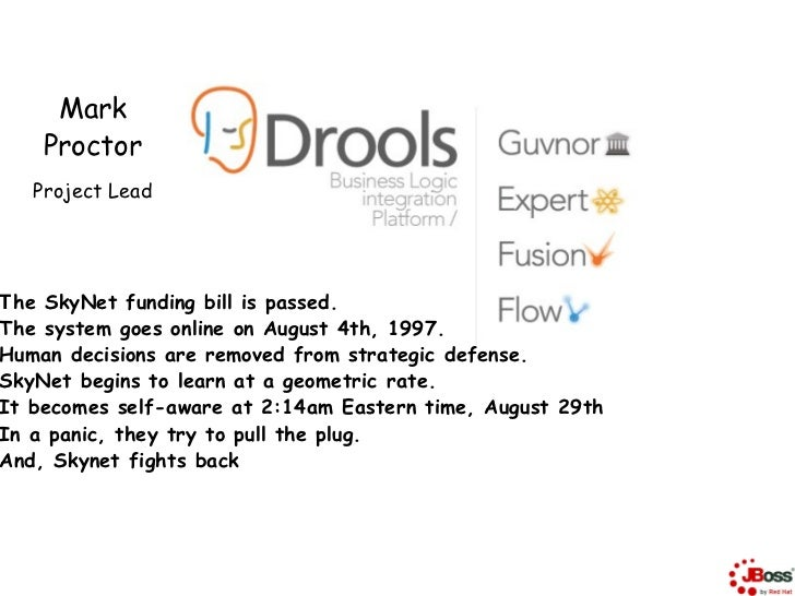 Mark    Proctor   Project LeadThe SkyNet funding bill is passed.The system goes online on August 4th, 1997.Human decisions...