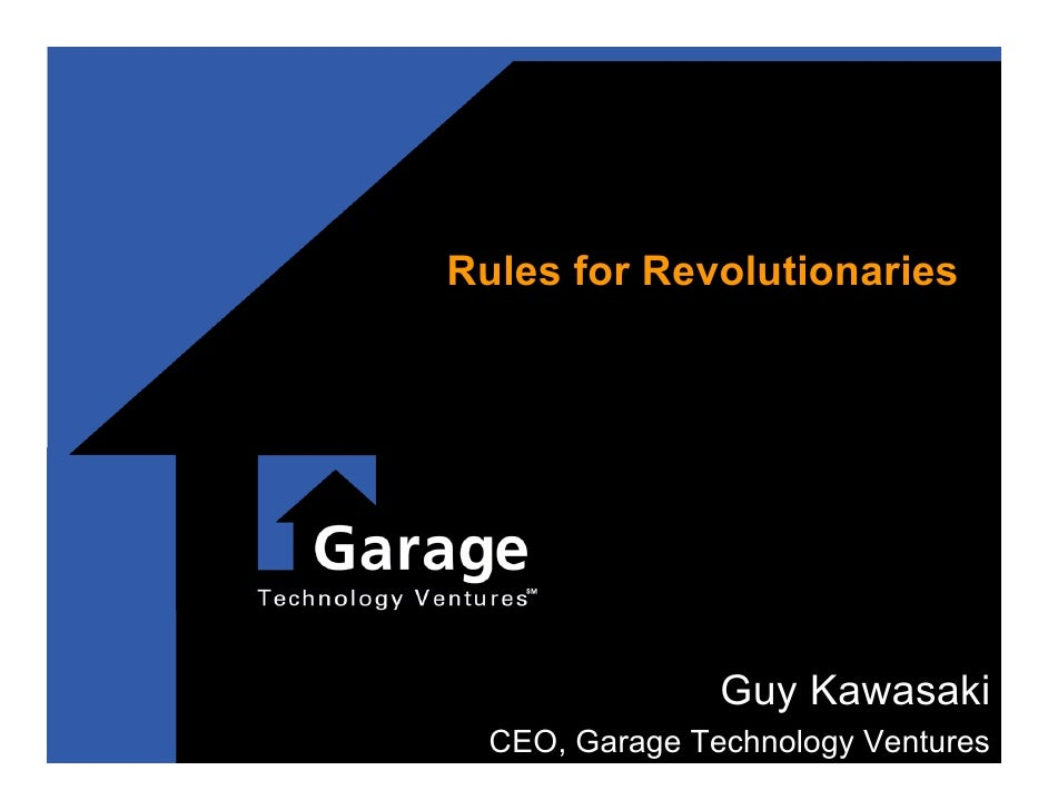 Rules for Revolutionaries                     Guy Kawasaki   CEO, Garage Technology Ventures