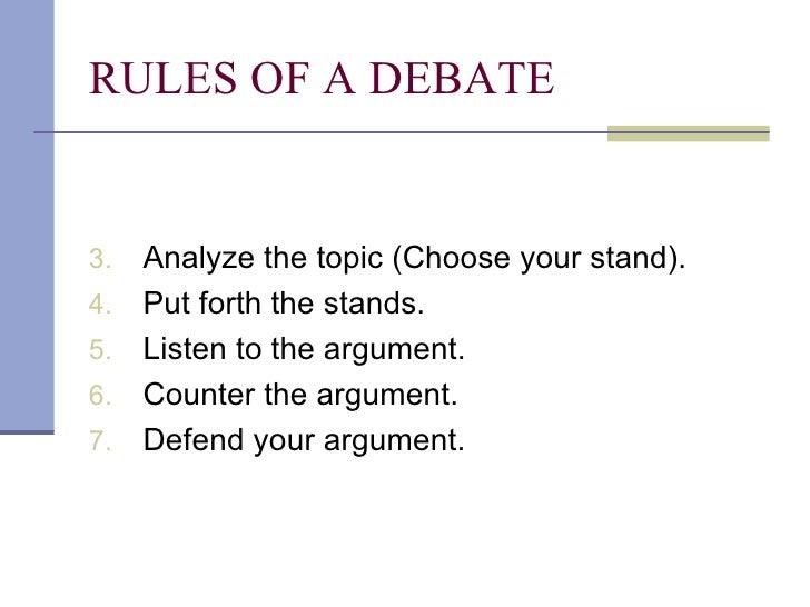 RULES OF A DEBATE <ul><li>Analyze the topic (Choose your stand). </li></ul><ul><li>Put forth the stands. </li></ul><ul><li...