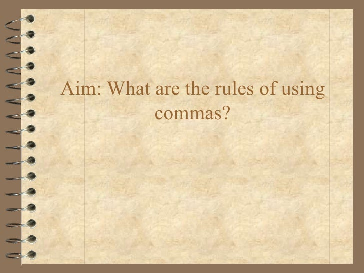Aim: What are the rules of using          commas?