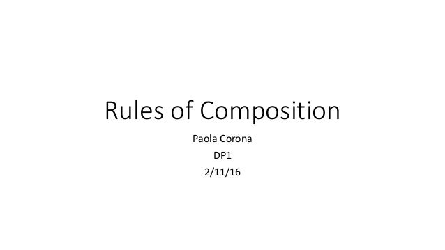 Rules of Composition Paola Corona DP1 2/11/16