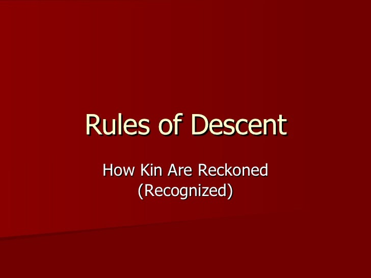 Rules of Descent How Kin Are Reckoned (Recognized)