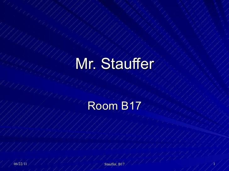 Mr. Stauffer Room B17