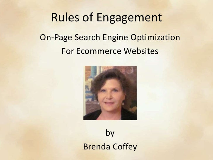 Rules of Engagement<br />On-Page Search Engine Optimization<br />For Ecommerce Websites<br />By <br />by<br />Brenda Coffe...