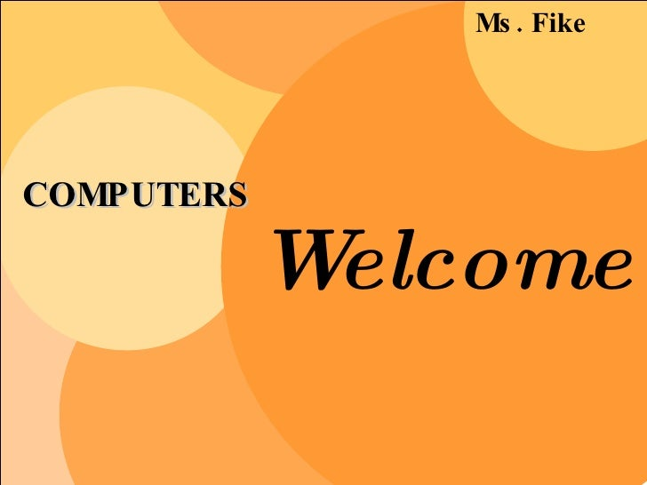COMPUTERS Ms. Fike Welcome