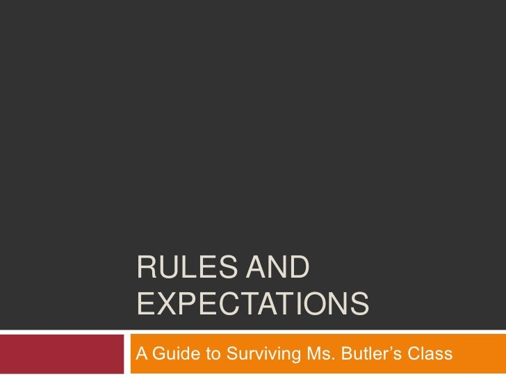 Rules and Expectations<br />A Guide to Surviving Ms. Butler's Class<br />